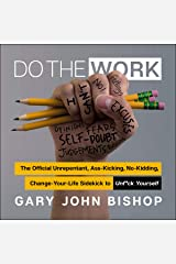 Do the Work: The Official Unrepentant, Ass-Kicking, No-Kidding, Change-Your-Life Sidekick to Unf*ck Yourself Audible Audiobook