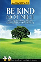 Be Kind, Not Nice: How to Stop People Pleasing, Build Your Confidence and Discover Your Authentic Self (The Short & Sweet Guides To Life Series Book 4)