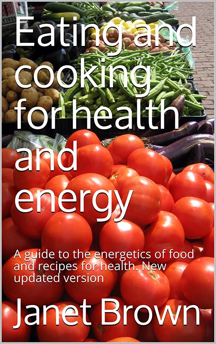 Eating and cooking for health and energy: A guide to the energetics of food and recipes for health. New updated version (English Edition)