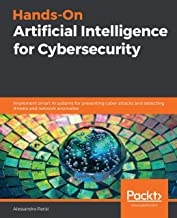 Hands-On Artificial Intelligence for Cybersecurity: Implement smart AI systems for preventing cyber attacks and detecting ...