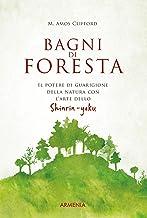 Bagni di foresta: Il potere di guarigione della natura con l'arte dello Shirin-yoku (Italian Edition)
