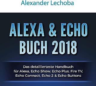 Alexa - Echo Plus Buch 2018: Das detaillierteste Handbuch für Alexa Echo Plus - Anleitungen zu Einrichtung, Smart Home-Hub, Prime Bestellungen, ... IFTT, Skills, & Lustiges