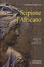 Scaricare Libri Scipione l'Africano. L'invincibile che rese grande Roma PDF