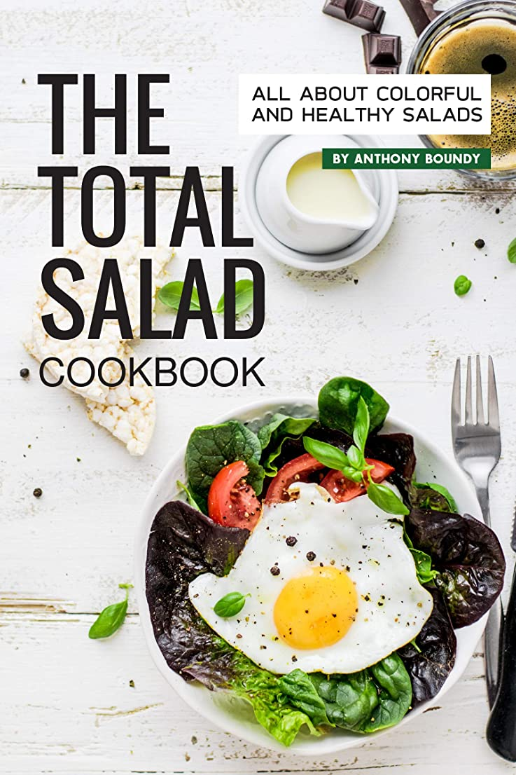 The Total Salad Cookbook: All About Colorful and Healthy Salads (English Edition)