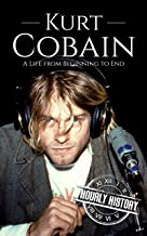 Kurt Cobain: A Life from Beginning to End (Biographies of Musicians) (English Edition)