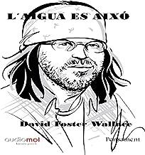 L´aigua es aixó [This Is Water] (Audiolibro en Catalán)
