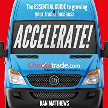 Accelerate!: The Essential Guide to Growing Your Trades Business