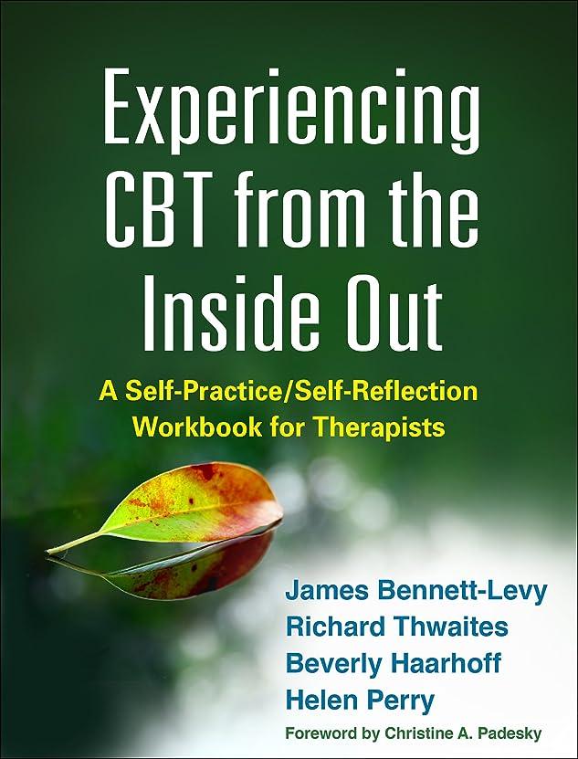 雨のサリー輸血Experiencing CBT from the Inside Out: A Self-Practice/Self-Reflection Workbook for Therapists (Self-Practice/Self-Reflection Guides for Psychotherapists) (English Edition)