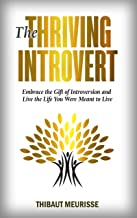 The Thriving Introvert: Embrace the Gift of Introversion and Live the Life You Were Meant to Live (Free Workbook Included) (English Edition)