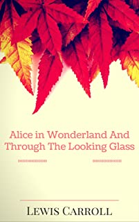 Alice in Wonderland And Through The Looking Glass: By Lewis Carroll : Illustrated