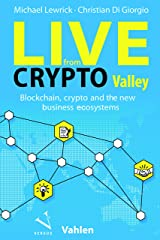 Live from Crypto Valley: Blockchain, crypto and the new business ecosystems Kindle Edition