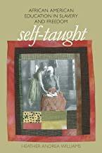 Self-Taught: African American Education in Slavery and Freedom (The John Hope Franklin Series in African American History ...