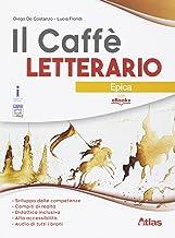 Scaricare Libri Il caffè letterario. Epica. Per le Scuole superiori. Con e-book. Con espansione online PDF