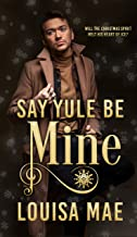 Say Yule Be Mine (English Edition)