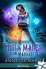 Trois mages et une margarita: Tori Dawson, T1 Format Kindle