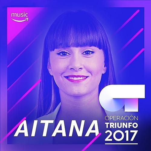 Lo mejor de Aitana Ocaña (OT 2017) de Aitana, Amaia en Amazon Music - Amazon.es