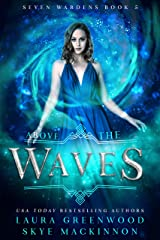 Above the Waves: A paranormal reverse harem (Seven Wardens Book 5) Kindle Edition