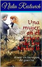Una mujer en el cruce de los Andes II: Amar en tiempos de guerra (Spanish Edition)