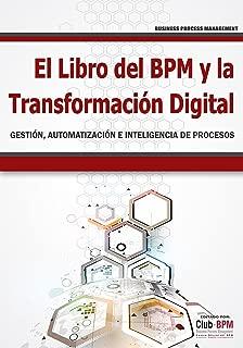 El Libro del BPM y la Transformación Digital: Gestión, Automatización e Inteligencia de Procesos (BPM) (BPM - Business Process Management nº 1) (Spanish Edition)