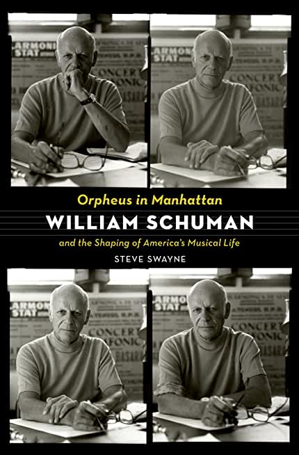 Orpheus in Manhattan: William Schuman and the Shaping of America's Musical Life (English Edition)
