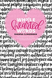 Whole Hearted Words: The Wholehearted Approach to Choosing, Loving, and Living Your Word of the Year