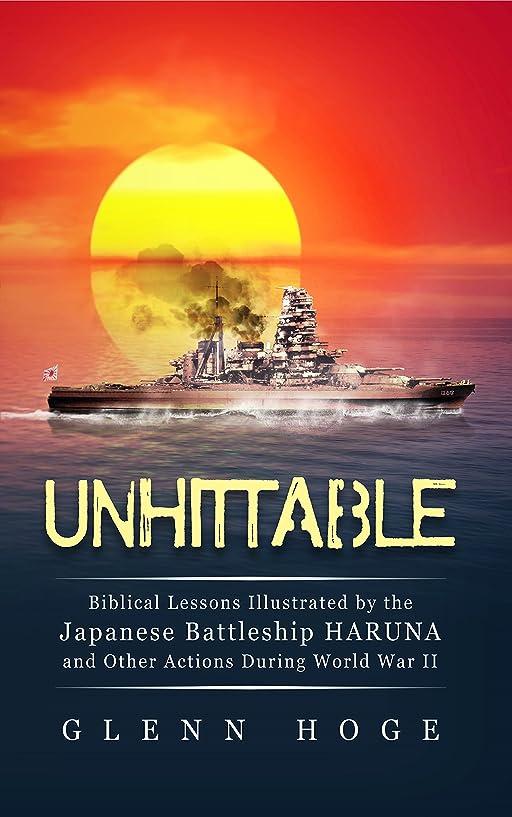 区画支援船乗りUnhittable: Biblical Lessons Illustrated by the Japanese Battleship HARUNA and Other Actions During World War II (English Edition)