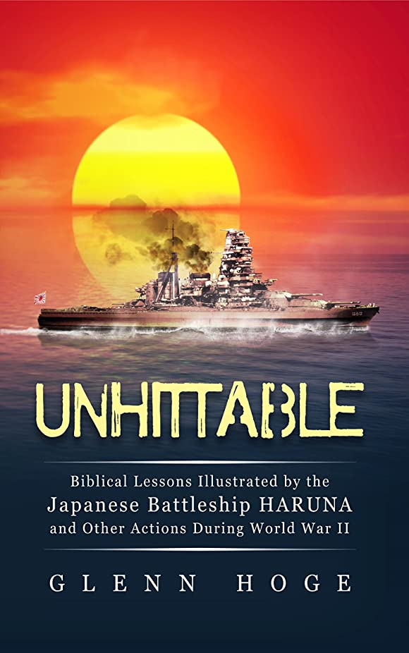 Unhittable: Biblical Lessons Illustrated by the Japanese Battleship HARUNA and Other Actions During World War II (English Edition)