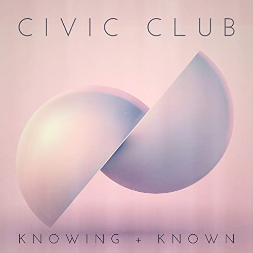 Civic Club - Knowing + Known (2019)