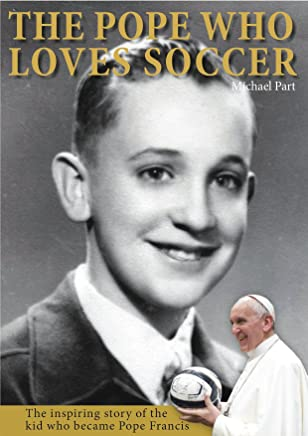Pope Francis: The Pope Who Loves Soccer
