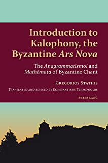 Introduction to Kalophony, the Byzantine «Ars Nova»: The «Anagrammatismoi» and «Mathmata» of Byzantine Chant (Studies in Eastern Orthodoxy Book 1)
