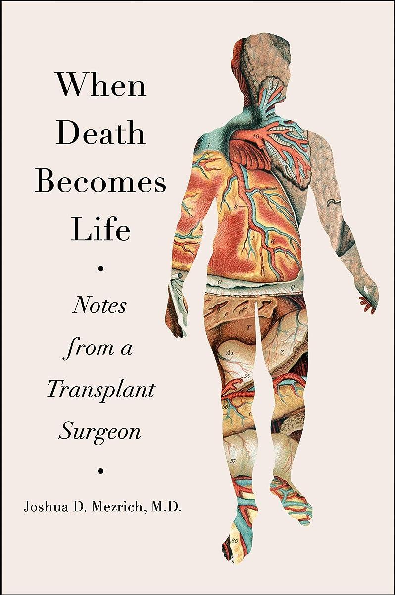 支払うモチーフモデレータWhen Death Becomes Life: Notes from a Transplant Surgeon (English Edition)