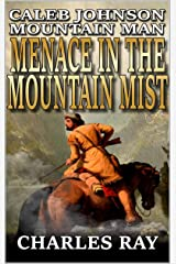 Caleb Johnson: Mountain Man: Menace In The Mountain Mist: A Frontier Western Adventure (A Mountain Life Western Adventure Book 2) Kindle Edition