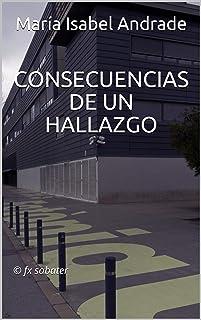 CONSECUENCIAS DE UN HALLAZGO: © fx sabater (Spanish Edition)