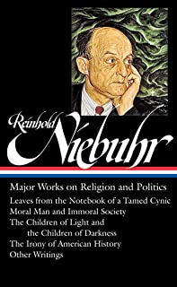 Reinhold Niebuhr: Major Works on Religion and Politics (LOA #263): Leaves from the Notebook of a Tamed Cynic / Moral Man a...