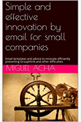 Simple and effective innovation by email for small companies: Email templates and advice to innovate efficiently preventing Groupthink and other difficulties Kindle Edition