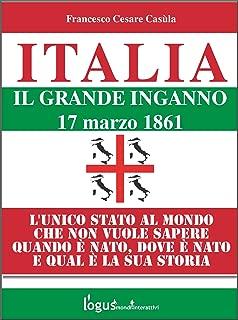 Italia - Il grande inganno (Storia dell'Italia e della Sardegna (a cura di Francesco Cesare Casula) Vol. 4) (Italian Edition)
