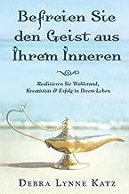 Befreien Sie den Geist aus Ihre'm Inneren: Realisieren Sie Wohlstand, Kreativität & Erfolg in Ihrem Leben (Sie Können Hellsehen 3) (German Edition)