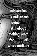 Minimalism Is Not About Having Less It's About Making Room For More Of What Matters: Minimalism Notebook Journal Composition Blank Lined Diary Notepad 120 Pages Paperback