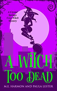 A Witch Too Dead (Crystal Springs Cozy Witch Mystery Series Book 4)