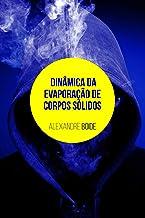 Dinâmica da evaporação de corpos sólidos (Portuguese Edition)