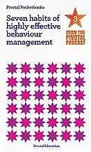 The Seven Habits of Highly Effective Behaviour Management: Pivotal Podcast Pocketbook 3 (Pivotal Podcast Pocketbooks)