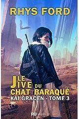 Le Jive du Chat Baraqué: Kai Gracen, T3 Format Kindle