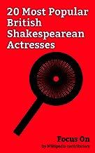 Focus On: 20 Most Popular British Shakespearean Actresses: Emma Thompson, Tilda Swinton, Gugu Mbatha-Raw, Vivien Leigh, Anne-Marie Duff, Natascha McElhone, ... Shirley Henderson, etc. (English Edition)