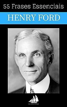 55 Frases Essenciais de Henry Ford (Portuguese Edition)