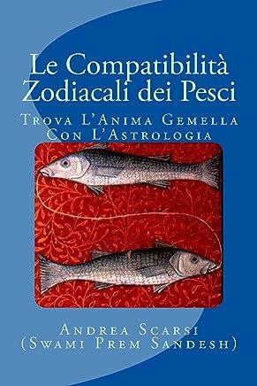 Le Compatibilità Zodiacali Dei Pesci: Trova LAnima Gemella Con LAstrologia