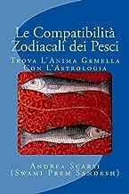 Le Compatibilità Zodiacali Dei Pesci: Trova L'Anima Gemella Con L'Astrologia (Italian Edition)