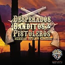 Desperados, Banditos & Pistoleros: Mexican Outlaw Classics