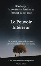 Le Pouvoir Interieur : développer la confiance, l'estime et l'amour de soi: livre de développement personnel (French Edition)