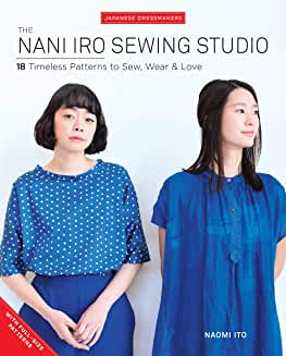 The Nani Iro Sewing Studio: 18 Timeless Patterns to Sew, Wear & Love (Japanese Dressmakers)