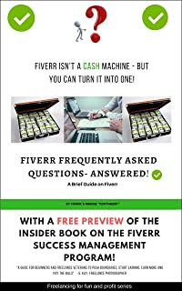 Fiverr Frequently Asked Questions Answered: With excerpt of the INSIDER book on the Fiverr Success Management program (Fre...